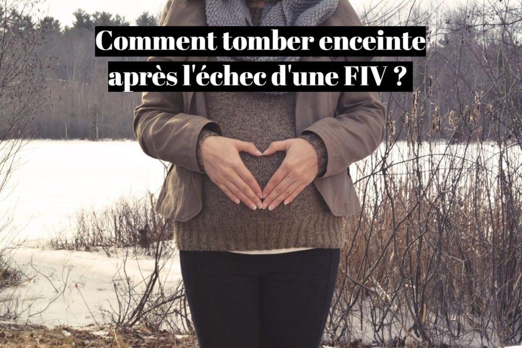 Comment tomber enceinte naturellement après un échec de FIV ?