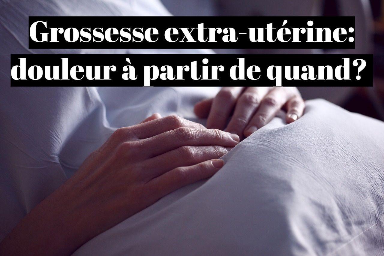 Grossesse extra-utérine: douleur à partir de quand?