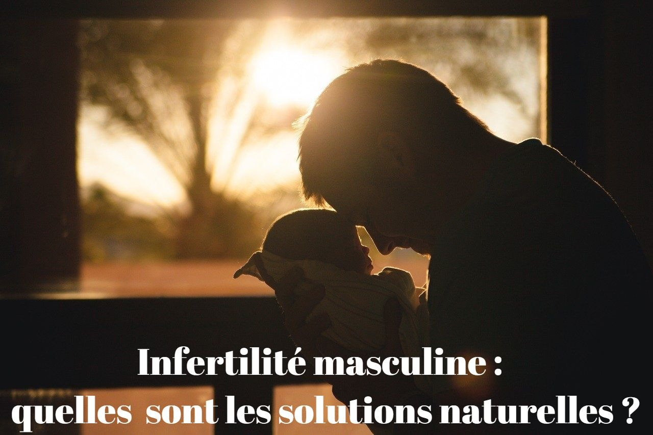 Infertilité masculine : quelles solutions naturelles ?